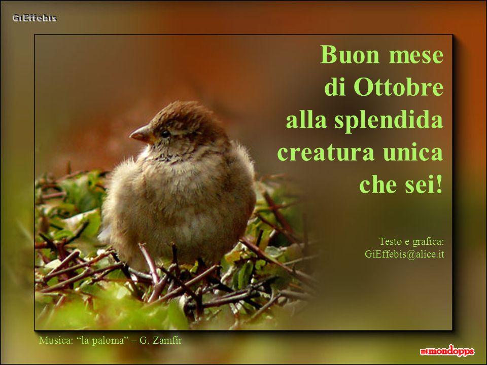 Buon mese di Ottobre alla splendida creatura unica che sei!