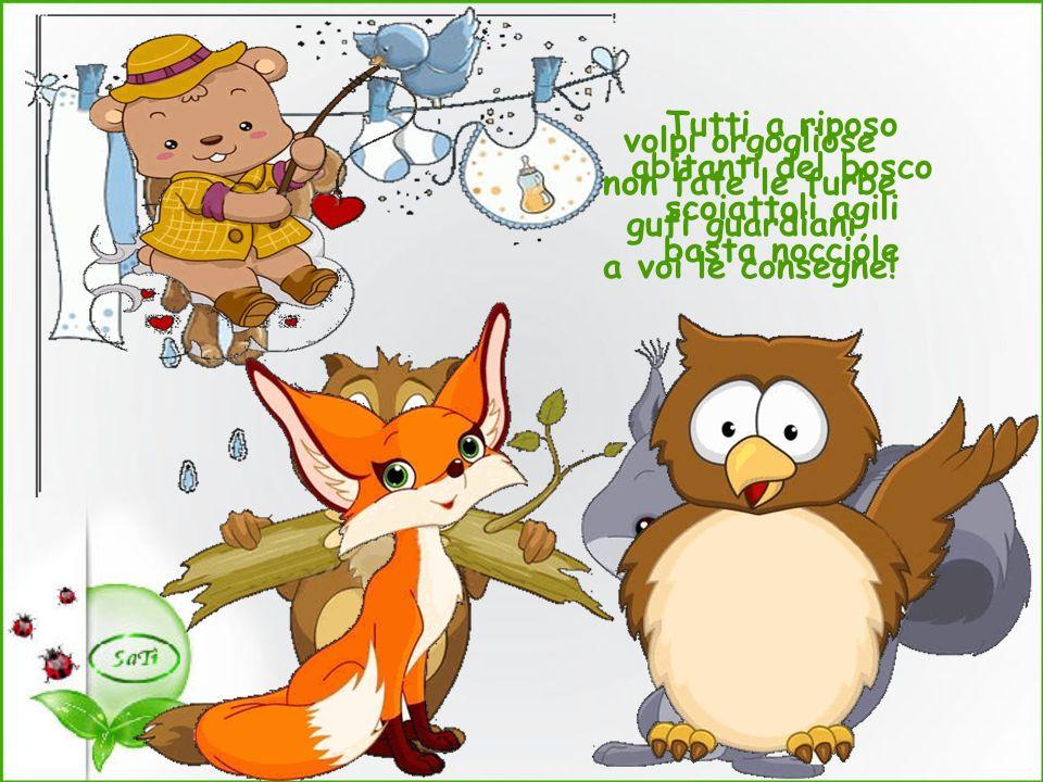 Tutti a riposo abitanti del bosco. scoiattoli agili. basta nocciole. volpi orgogliose. non fate le furbe.