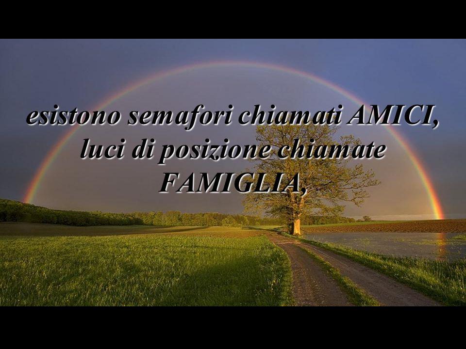 esistono semafori chiamati AMICI, luci di posizione chiamate FAMIGLIA,