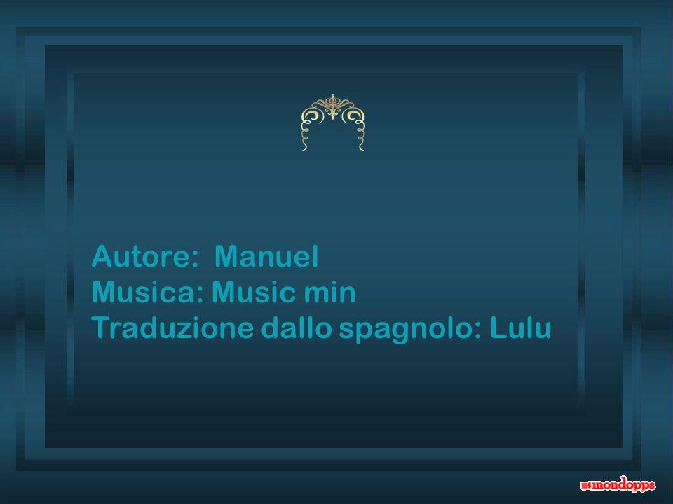 Autore: Manuel Musica: Music min Traduzione dallo spagnolo: Lulu