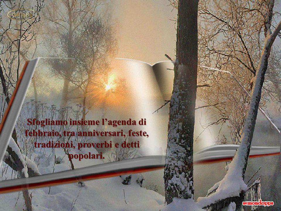 Sfogliamo insieme l'agenda di febbraio, tra anniversari, feste, tradizioni, proverbi e detti popolari.