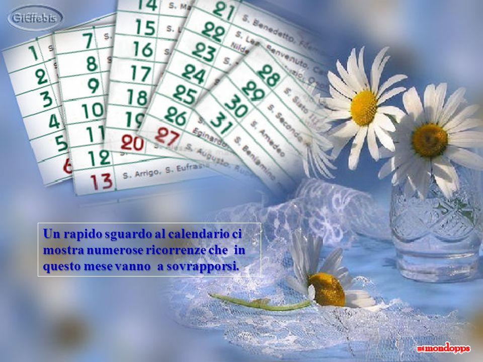Un rapido sguardo al calendario ci mostra numerose ricorrenze che in questo mese vanno a sovrapporsi.