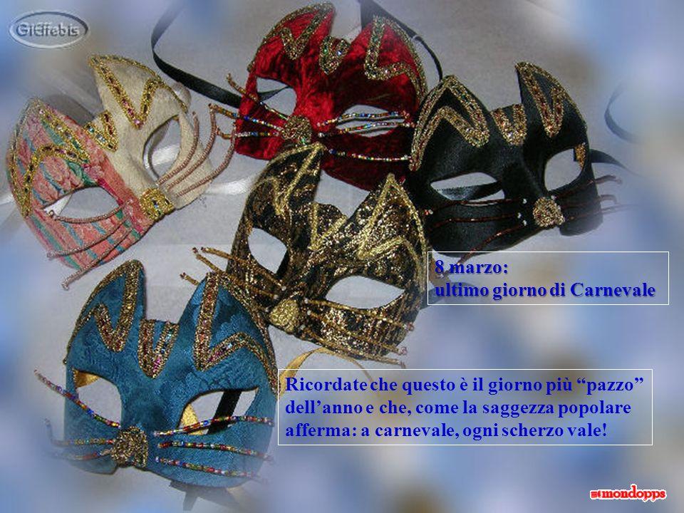 8 marzo: ultimo giorno di Carnevale.