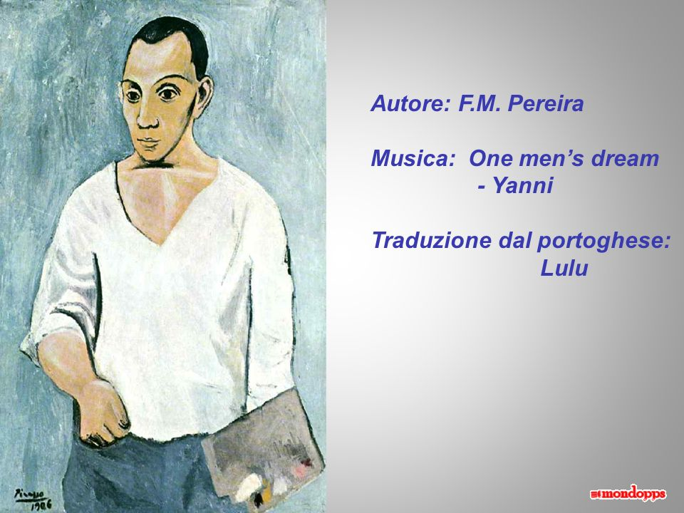 Autore: F.M. Pereira Musica: One men's dream - Yanni Traduzione dal portoghese: Lulu