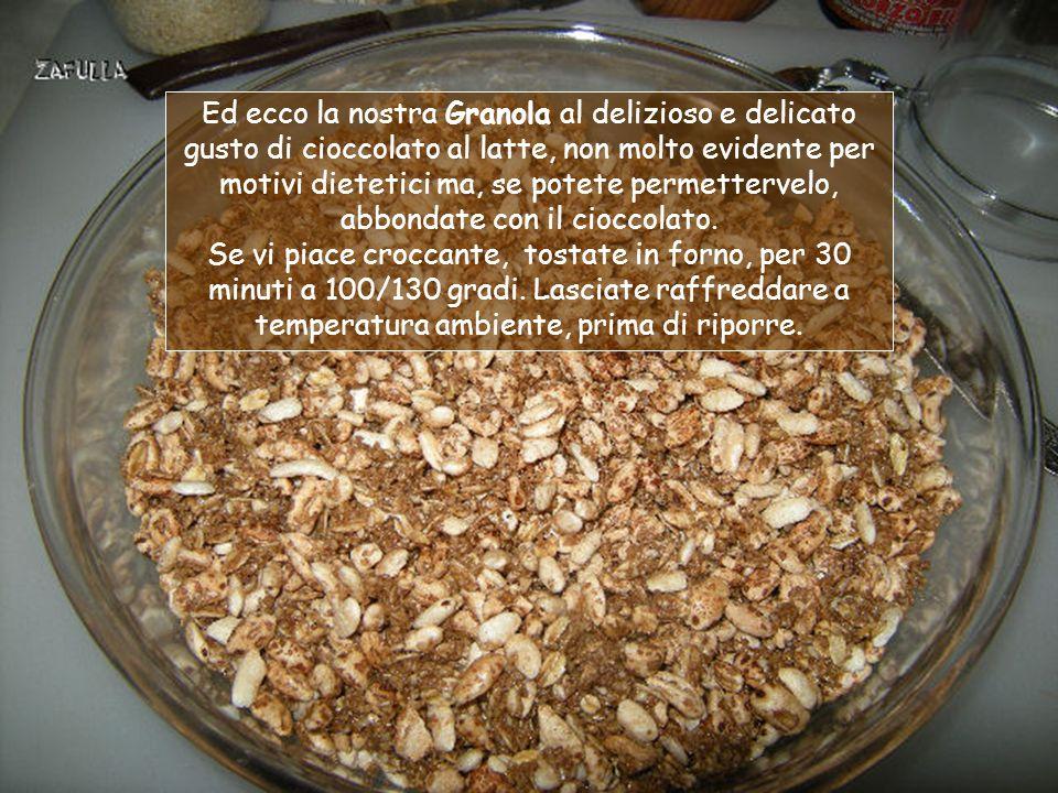 Ed ecco la nostra Granola al delizioso e delicato gusto di cioccolato al latte, non molto evidente per motivi dietetici ma, se potete permettervelo, abbondate con il cioccolato.