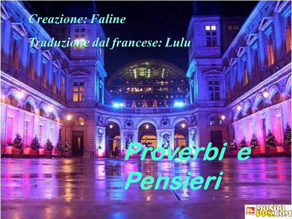 Creazione: Faline Traduzione dal francese: Lulu Proverbi e Pensieri