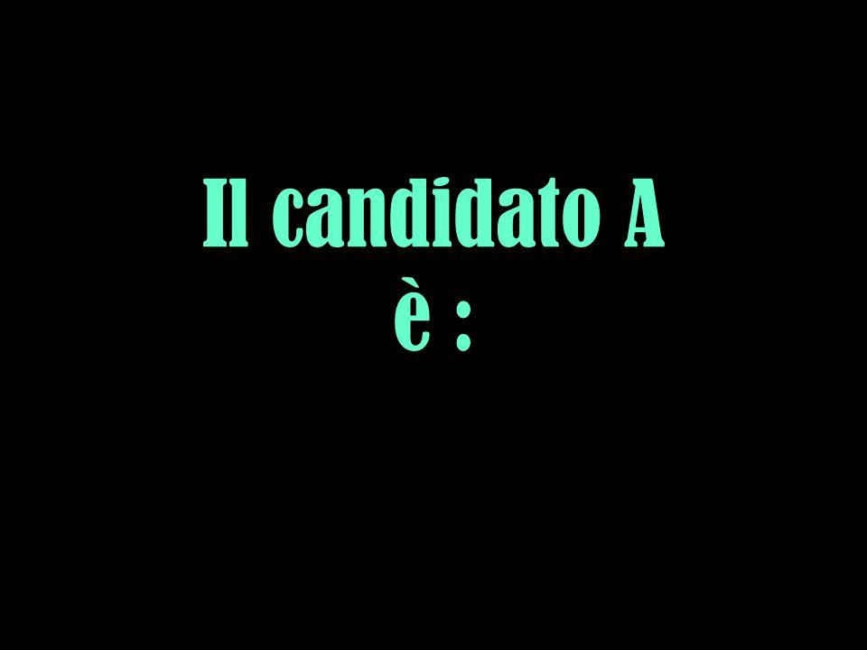 Il candidato A è :