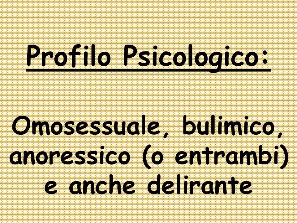 Omosessuale, bulimico, anoressico (o entrambi) e anche delirante