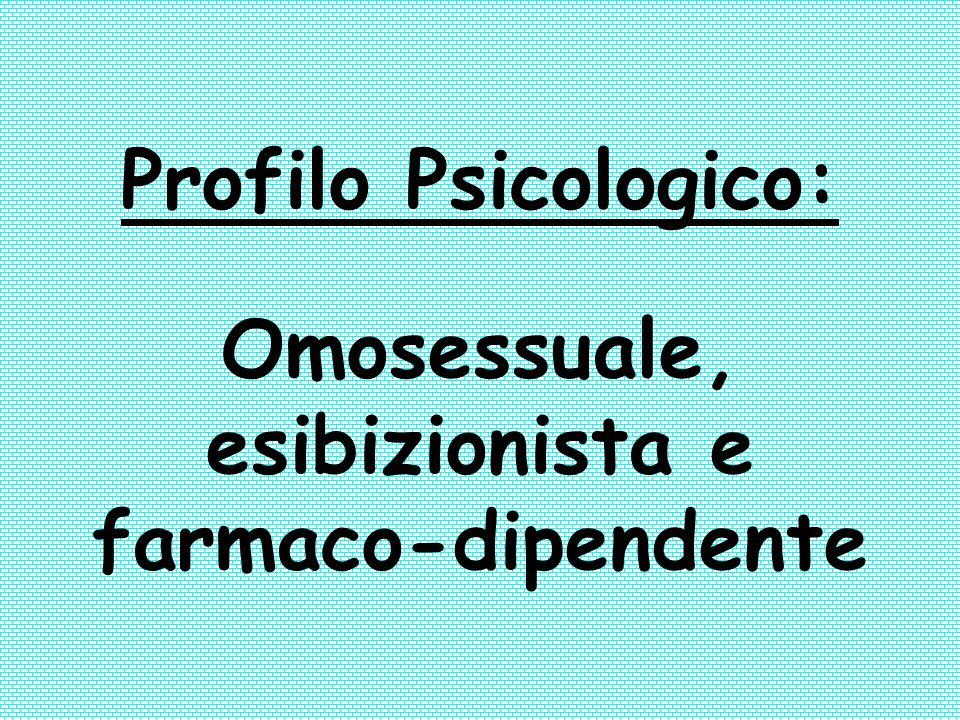 Omosessuale, esibizionista e farmaco-dipendente