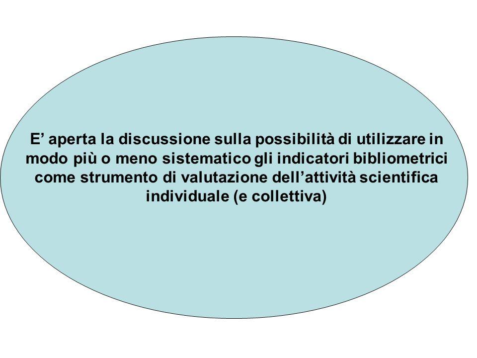 E' aperta la discussione sulla possibilità di utilizzare in modo più o meno sistematico gli indicatori bibliometrici come strumento di valutazione dell'attività scientifica individuale (e collettiva)