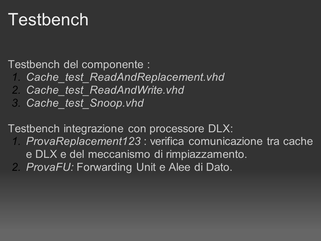 Testbench Testbench del componente : Cache_test_ReadAndReplacement.vhd