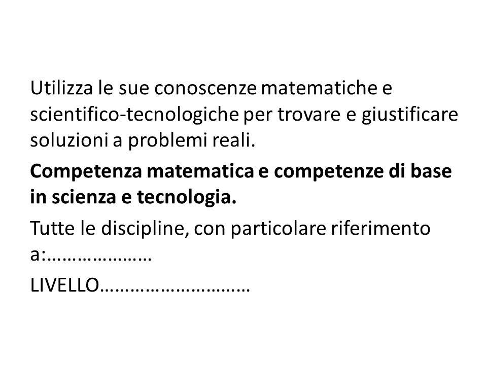Utilizza le sue conoscenze matematiche e scientifico-tecnologiche per trovare e giustificare soluzioni a problemi reali.