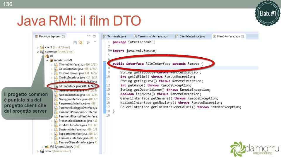 Java RMI: il film DTO Il progetto common è puntato sia dal progetto client che dal progetto server