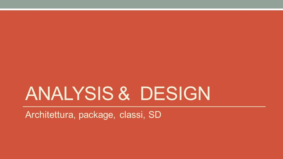 ANALYsis & DEsign Architettura, package, classi, SD