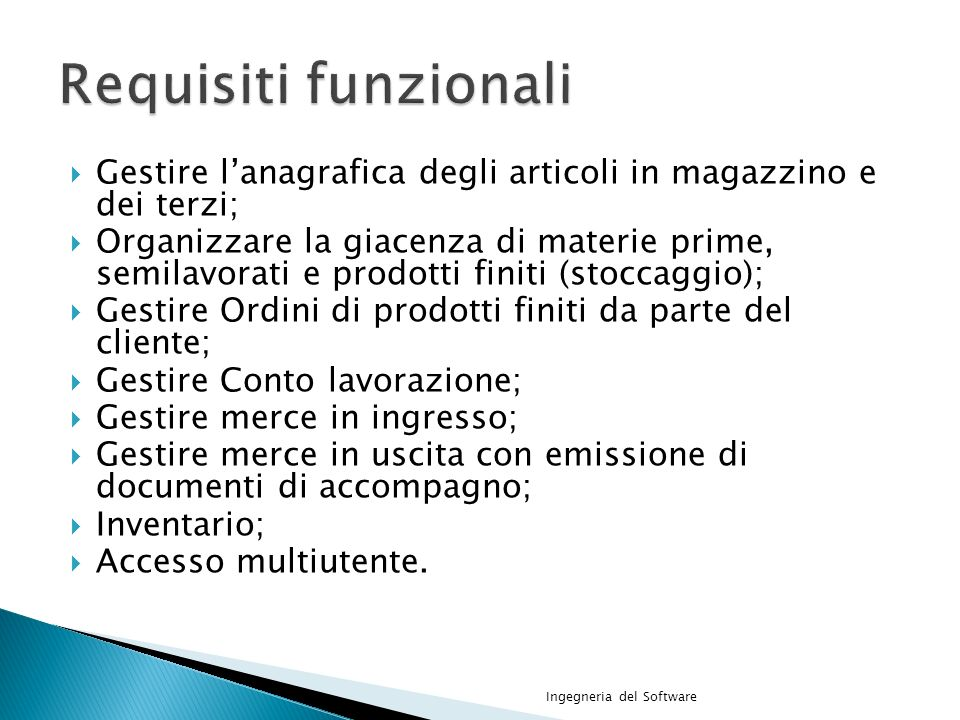 Requisiti funzionali Gestire l'anagrafica degli articoli in magazzino e dei terzi;