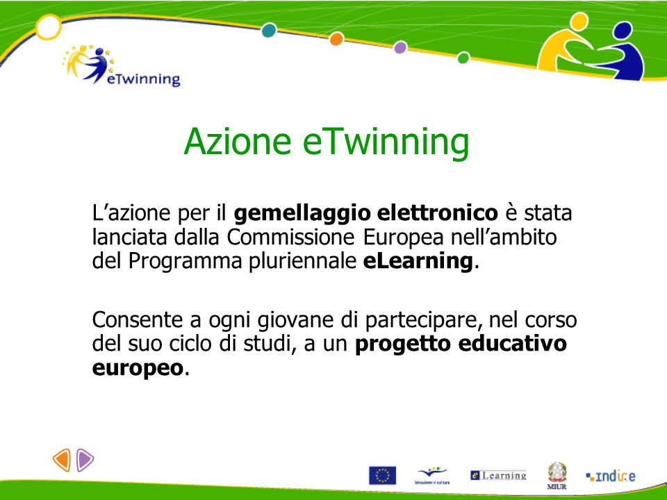 Azione eTwinning L'azione per il gemellaggio elettronico è stata lanciata dalla Commissione Europea nell'ambito del Programma pluriennale eLearning.