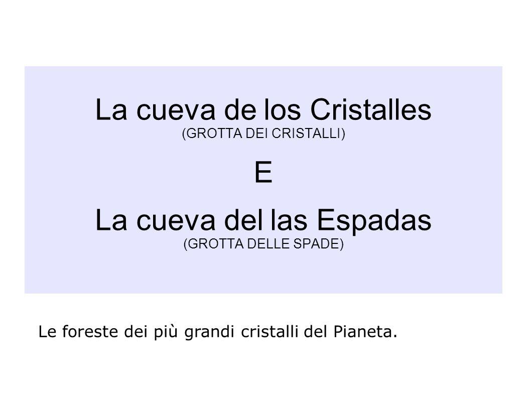 La cueva de los Cristalles (GROTTA DEI CRISTALLI) E La cueva del las Espadas (GROTTA DELLE SPADE)