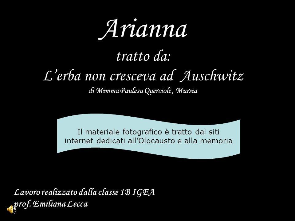 Arianna tratto da: L'erba non cresceva ad Auschwitz di Mimma Paulesu Quercioli , Mursia