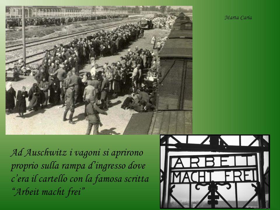 Marta Caria Ad Auschwitz i vagoni si aprirono proprio sulla rampa d'ingresso dove c'era il cartello con la famosa scritta Arbeit macht frei