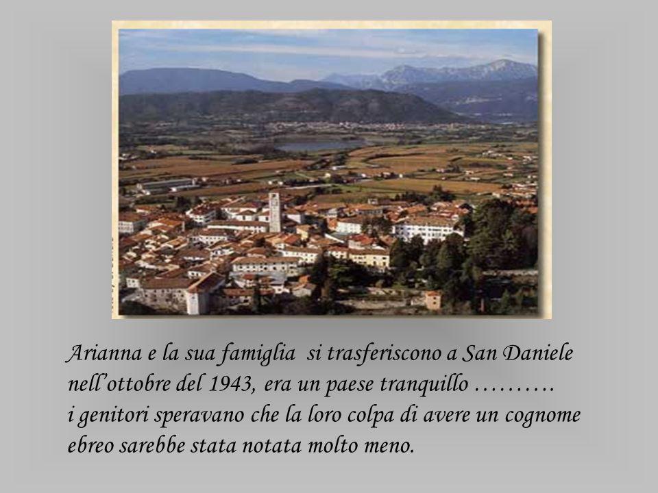 Arianna e la sua famiglia si trasferiscono a San Daniele nell'ottobre del 1943, era un paese tranquillo ……….