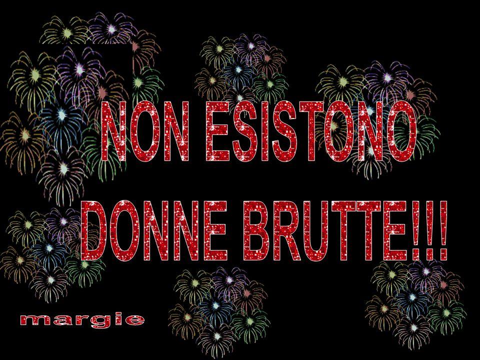 NON ESISTONO DONNE BRUTTE!!!