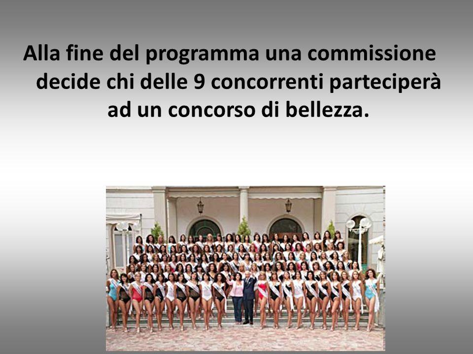 Alla fine del programma una commissione decide chi delle 9 concorrenti parteciperà ad un concorso di bellezza.