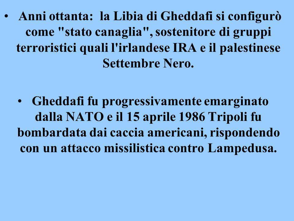 Anni ottanta: la Libia di Gheddafi si configurò come stato canaglia , sostenitore di gruppi terroristici quali l irlandese IRA e il palestinese Settembre Nero.