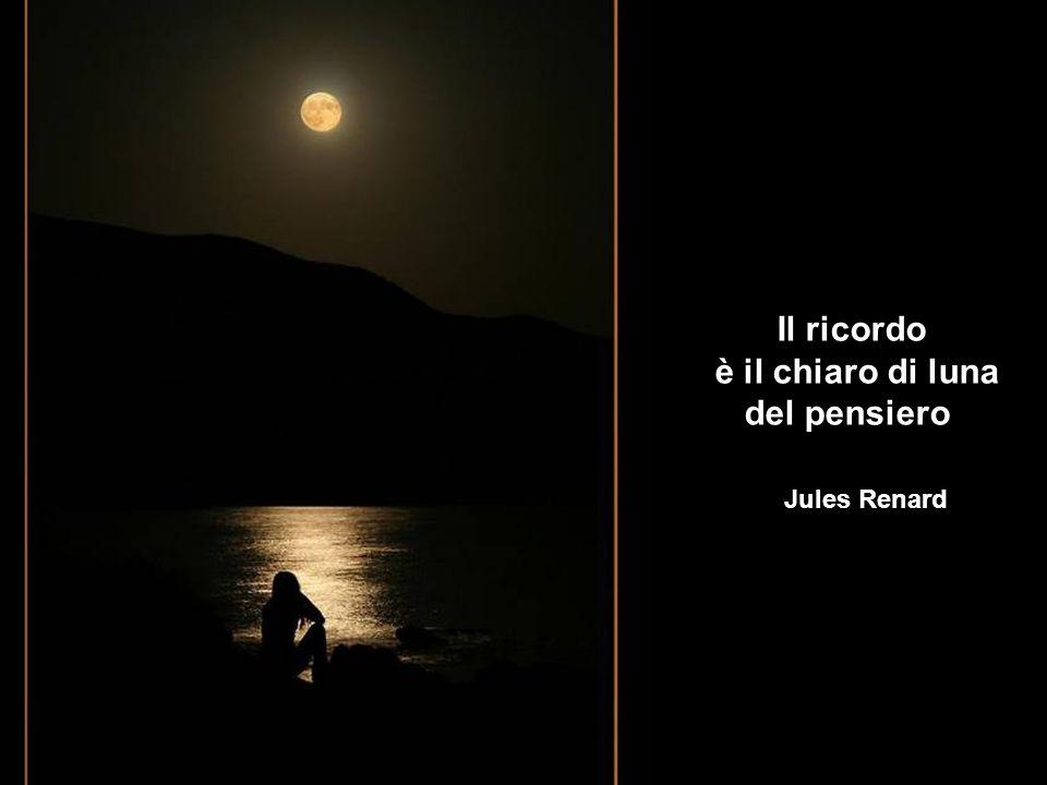 Il ricordo è il chiaro di luna del pensiero Jules Renard