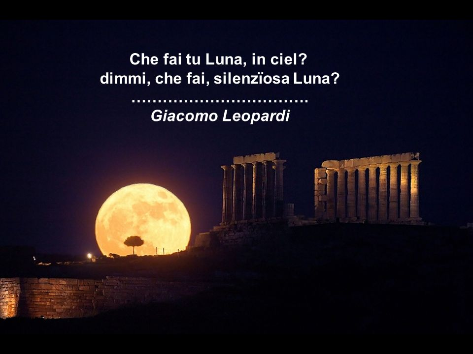 Che fai tu Luna, in ciel dimmi, che fai, silenzïosa Luna
