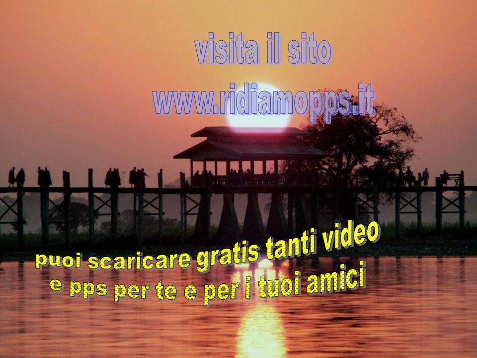 puoi scaricare gratis tanti video e pps per te e per i tuoi amici