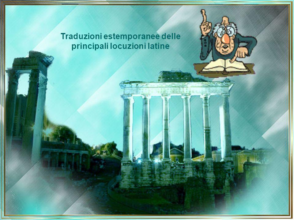 Traduzioni estemporanee delle principali locuzioni latine