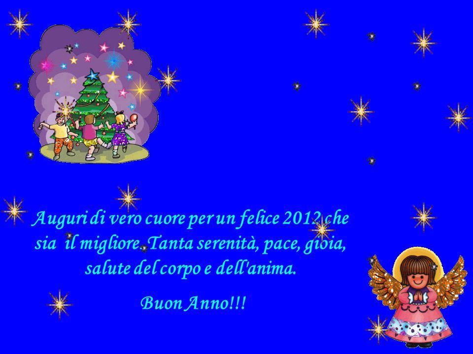 Auguri di vero cuore per un felice 2012 che sia il migliore