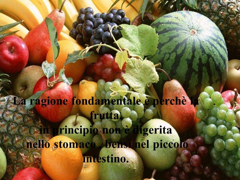 La ragione fondamentale è perchè la frutta,