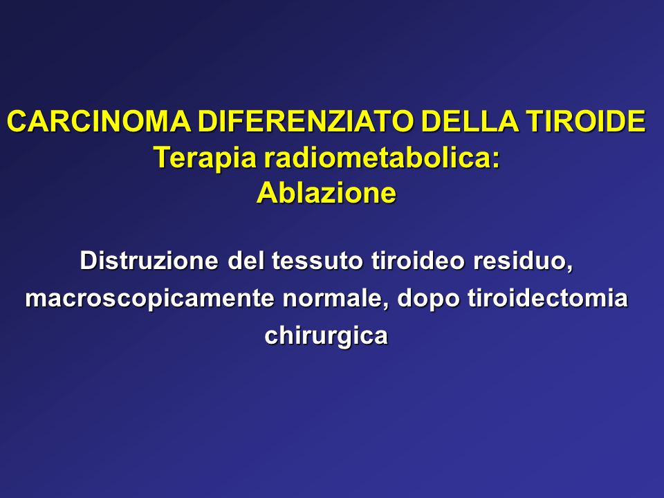 CARCINOMA DIFERENZIATO DELLA TIROIDE Terapia radiometabolica: