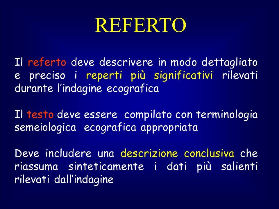 REFERTO Il referto deve descrivere in modo dettagliato e preciso i reperti più significativi rilevati durante l'indagine ecografica.
