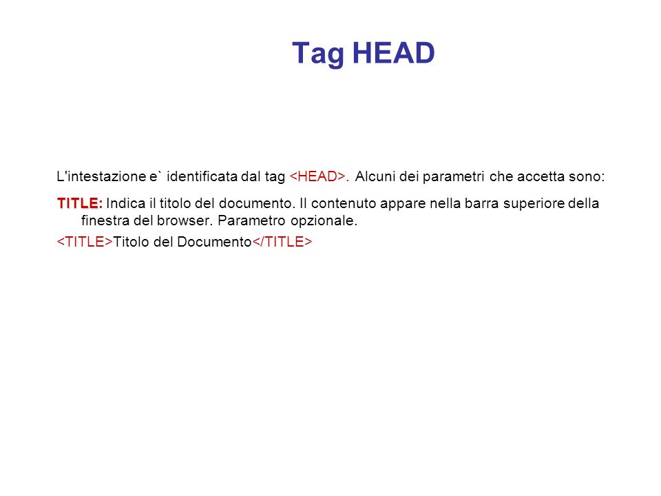 Tag HEADL intestazione e` identificata dal tag <HEAD>. Alcuni dei parametri che accetta sono: