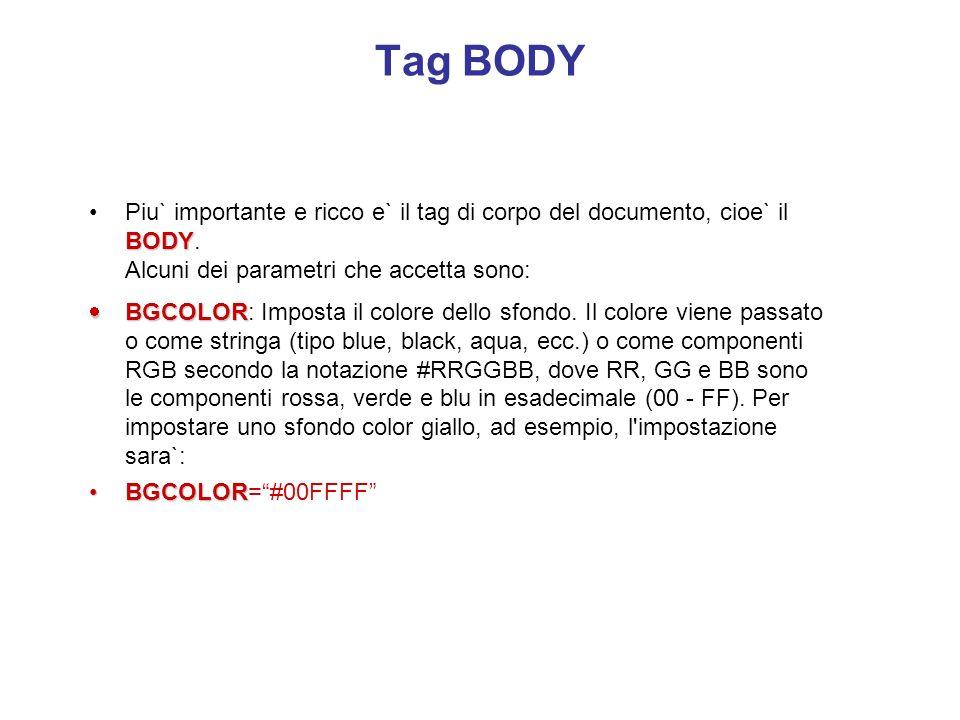 Tag BODY Piu` importante e ricco e` il tag di corpo del documento, cioe` il BODY. Alcuni dei parametri che accetta sono: