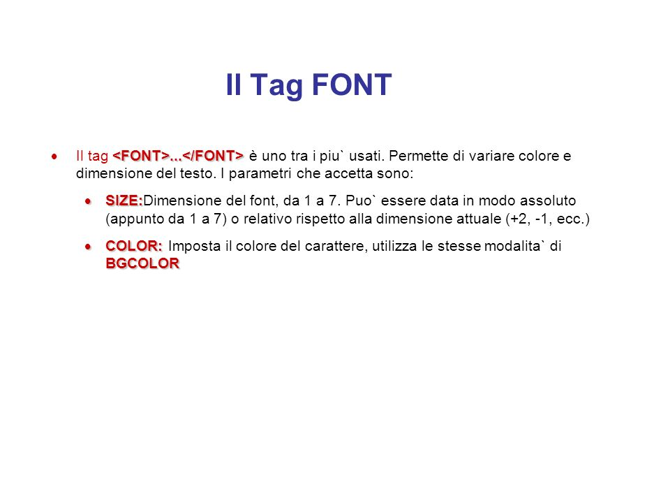 Il Tag FONTIl tag <FONT>...</FONT> è uno tra i piu` usati. Permette di variare colore e dimensione del testo. I parametri che accetta sono:
