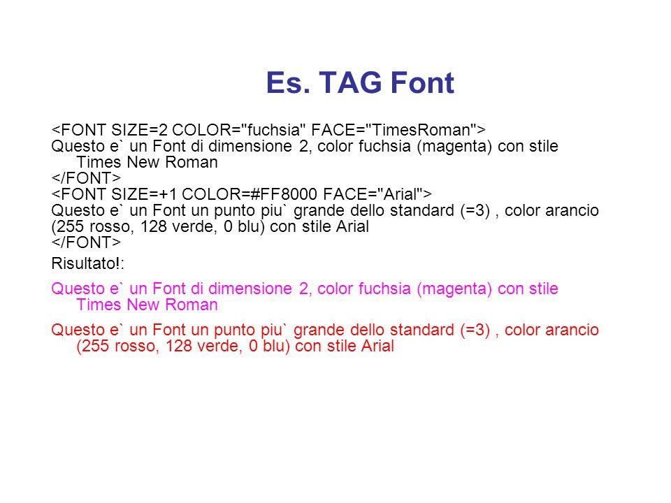 Es. TAG Font <FONT SIZE=2 COLOR= fuchsia FACE= TimesRoman >