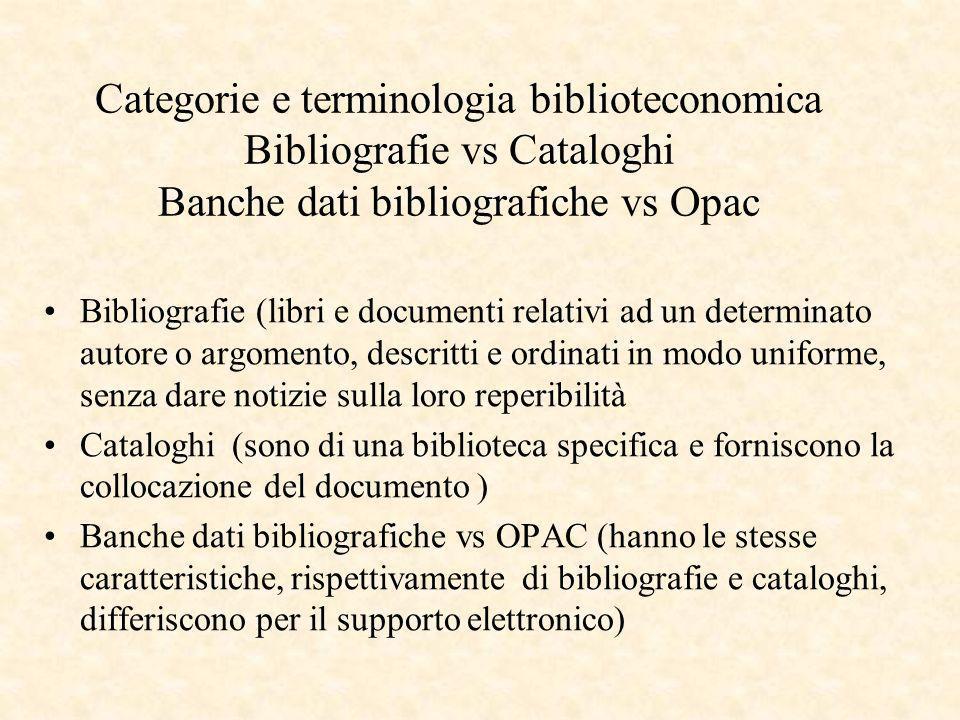 Categorie e terminologia biblioteconomica Bibliografie vs Cataloghi Banche dati bibliografiche vs Opac