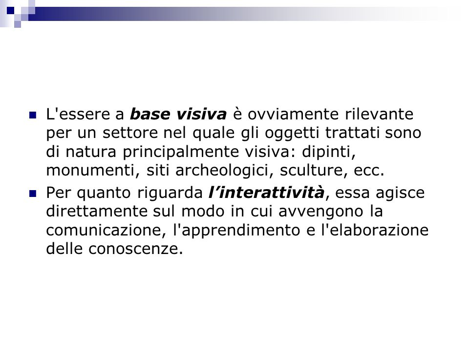 L essere a base visiva è ovviamente rilevante per un settore nel quale gli oggetti trattati sono di natura principalmente visiva: dipinti, monumenti, siti archeologici, sculture, ecc.