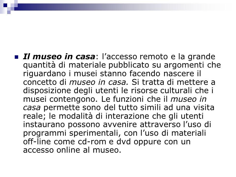 Il museo in casa: l'accesso remoto e la grande quantità di materiale pubblicato su argomenti che riguardano i musei stanno facendo nascere il concetto di museo in casa.