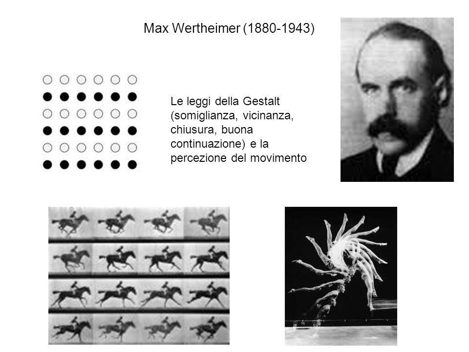 Max Wertheimer (1880-1943) Le leggi della Gestalt (somiglianza, vicinanza, chiusura, buona continuazione) e la percezione del movimento.