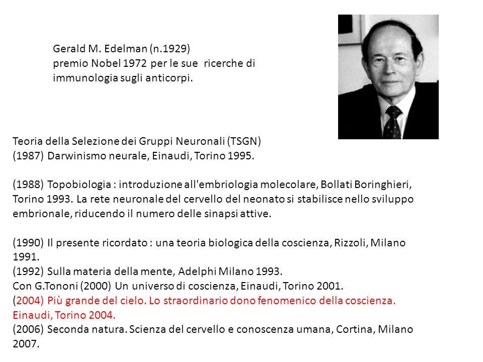 Gerald M. Edelman (n.1929) premio Nobel 1972 per le sue ricerche di immunologia sugli anticorpi. Teoria della Selezione dei Gruppi Neuronali (TSGN)