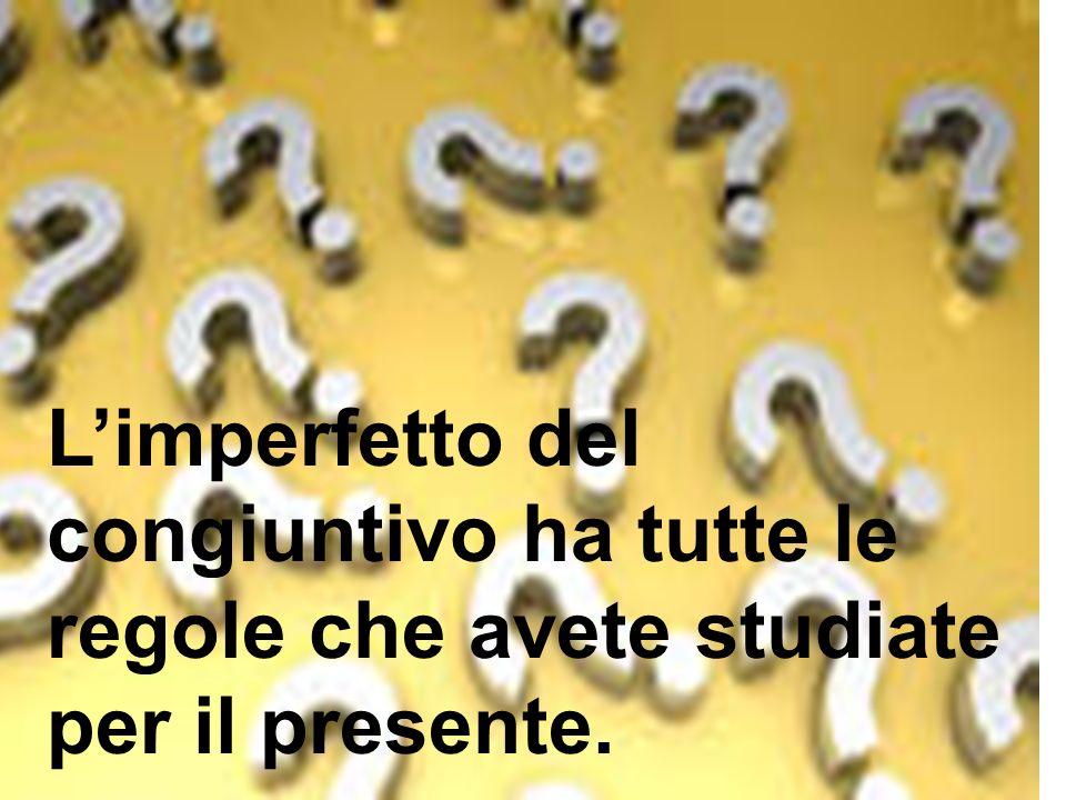 L'imperfetto del congiuntivo ha tutte le regole che avete studiate per il presente.