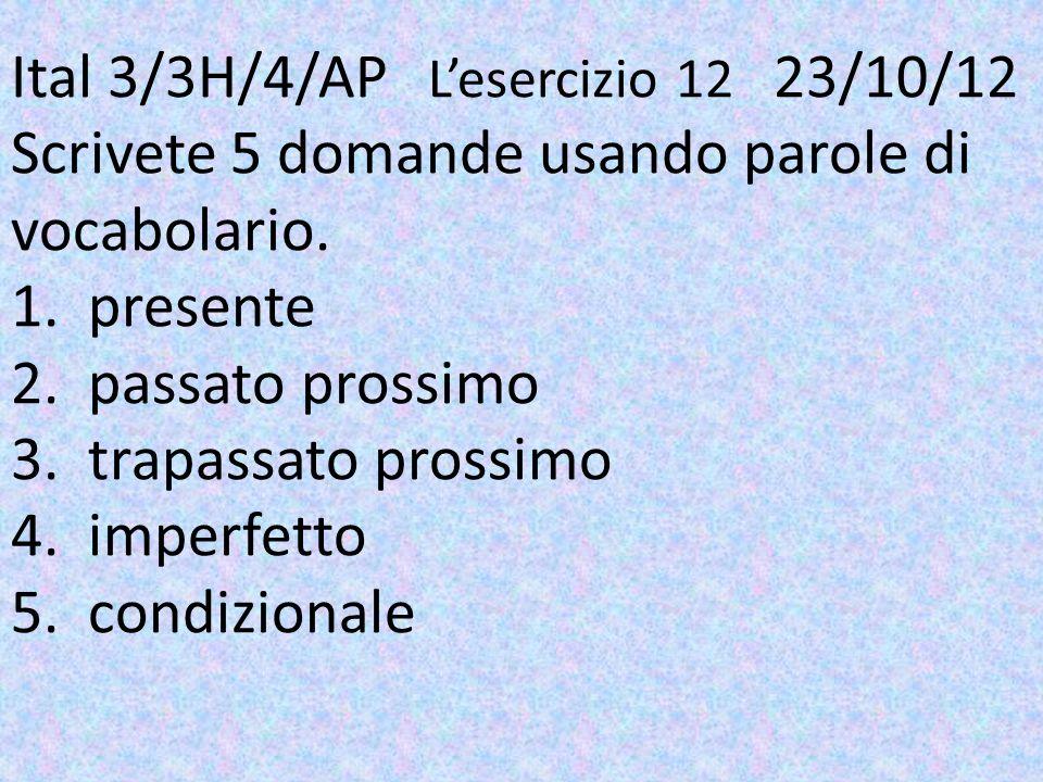 Ital 3/3H/4/AP L'esercizio 12 23/10/12 Scrivete 5 domande usando parole di vocabolario.