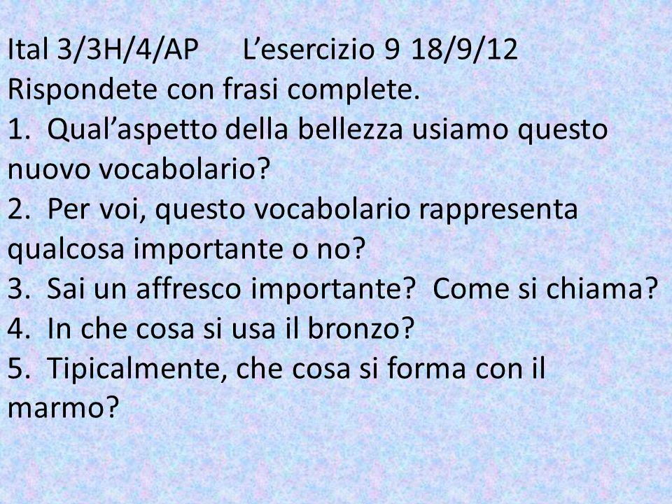 Ital 3/3H/4/AP L'esercizio 9 18/9/12 Rispondete con frasi complete.