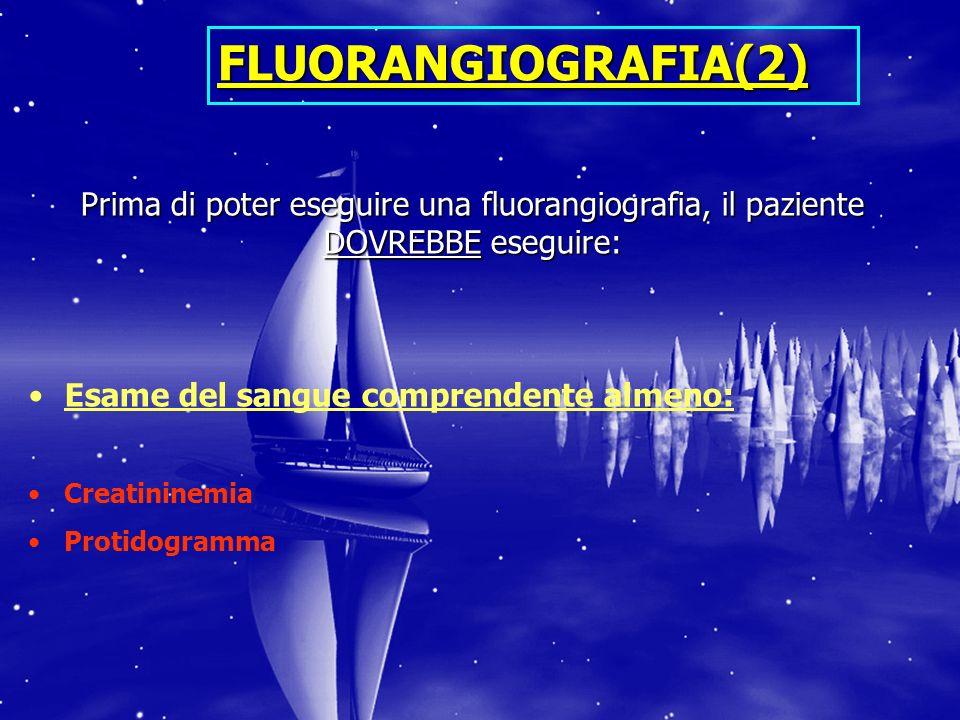 FLUORANGIOGRAFIA(2) Prima di poter eseguire una fluorangiografia, il paziente DOVREBBE eseguire: Esame del sangue comprendente almeno: