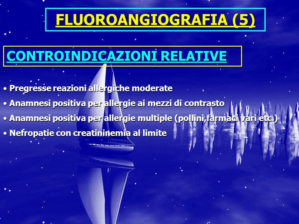 FLUOROANGIOGRAFIA (5) CONTROINDICAZIONI RELATIVE
