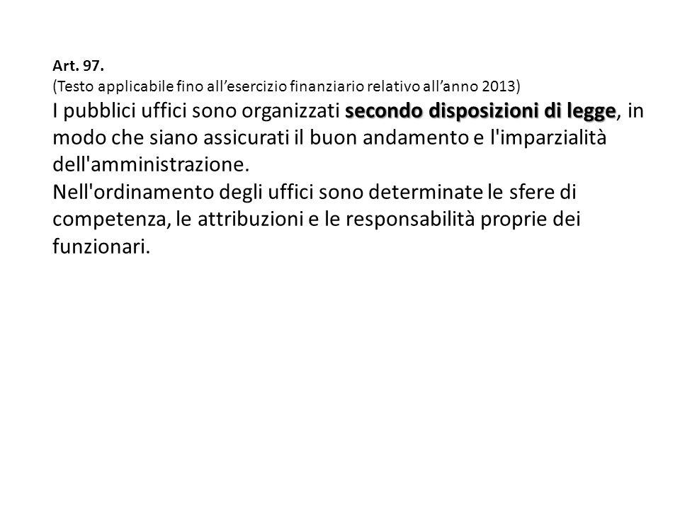 Art. 97. (Testo applicabile fino all'esercizio finanziario relativo all'anno 2013)